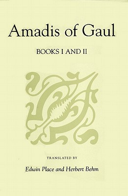 Amadis of Gaul By Rodriguez De Montalvo, Garci (EDT)/ Behm, Herbert C. (TRN)/ Place, Edwin Bray (TRN)