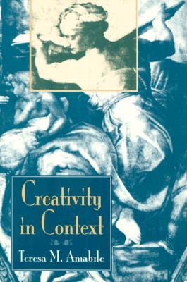 Creativity in Context By Amabile, Teresa M./ Collins, Mary Ann/ Conti, Regina/ Phillips, Elise/ Picariello, Martha/ Ruscio, John/ Whitney, Dean